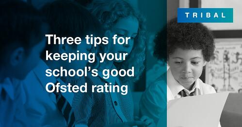 Three tips for keeping your school's good Ofsted rating