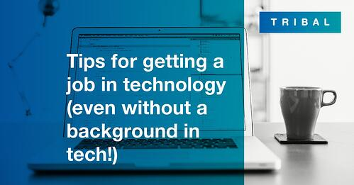 Tips for getting a job in technology (even without a background in tech!)