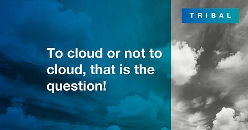 To Cloud or not to Cloud, that is the question!